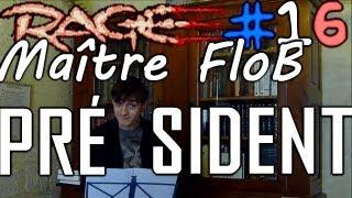 RAGE #16 : Maître FloB président !