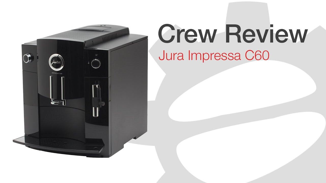 Crew Revew Jura C60 Youtube
