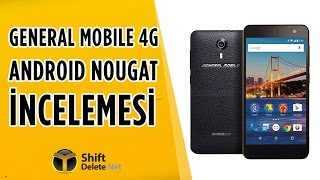 General Mobile 4G Android Nougat İnceleme