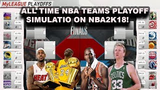 ALL TIME NBA TEAMS PLAYOFF SIMULATION IN NBA2K18!!!