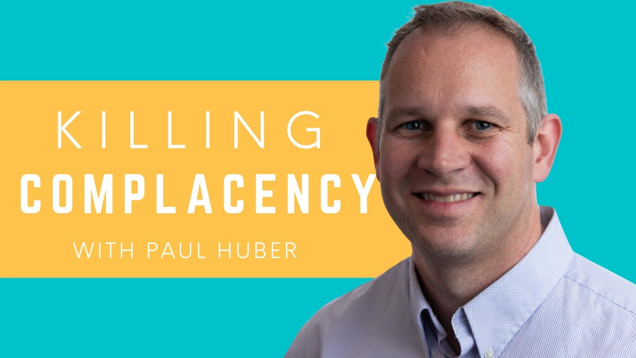 Killing Complacency with Paul Huber