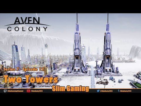 Aven Colony - Let's Play Series 7 / Episode 12 - Two Towers