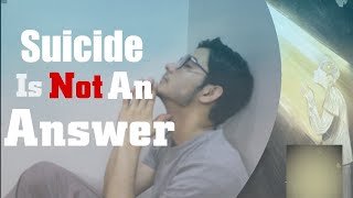 Suicide is NOT an Answer | Secret Solution To Your Mental Illness