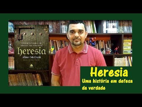 HERESIA, UMA HISTÓRIA EM DEFESA DA VERDADE - ALISTER MCGRATH - (1º LIVRO DE 2017/JAN)