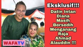 Eksklusif!!!...Datin Intan Masih Sedih Mengenang Allahyarham Raja Ahmad Alauddin!!!