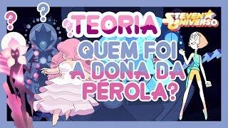 Steven Universo TEORIA - QUEM FOI A DONA DA PÉROLA? ROSE QUARTZ, WHITE DIAMOND OU PINK DIAMOND?