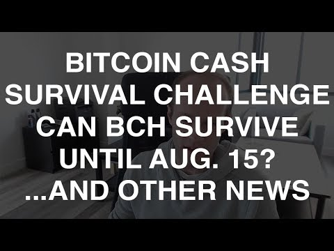 Bitcoin Cash Survival Challenge: Can Bitcoin Cash Survive To Aug. 15?