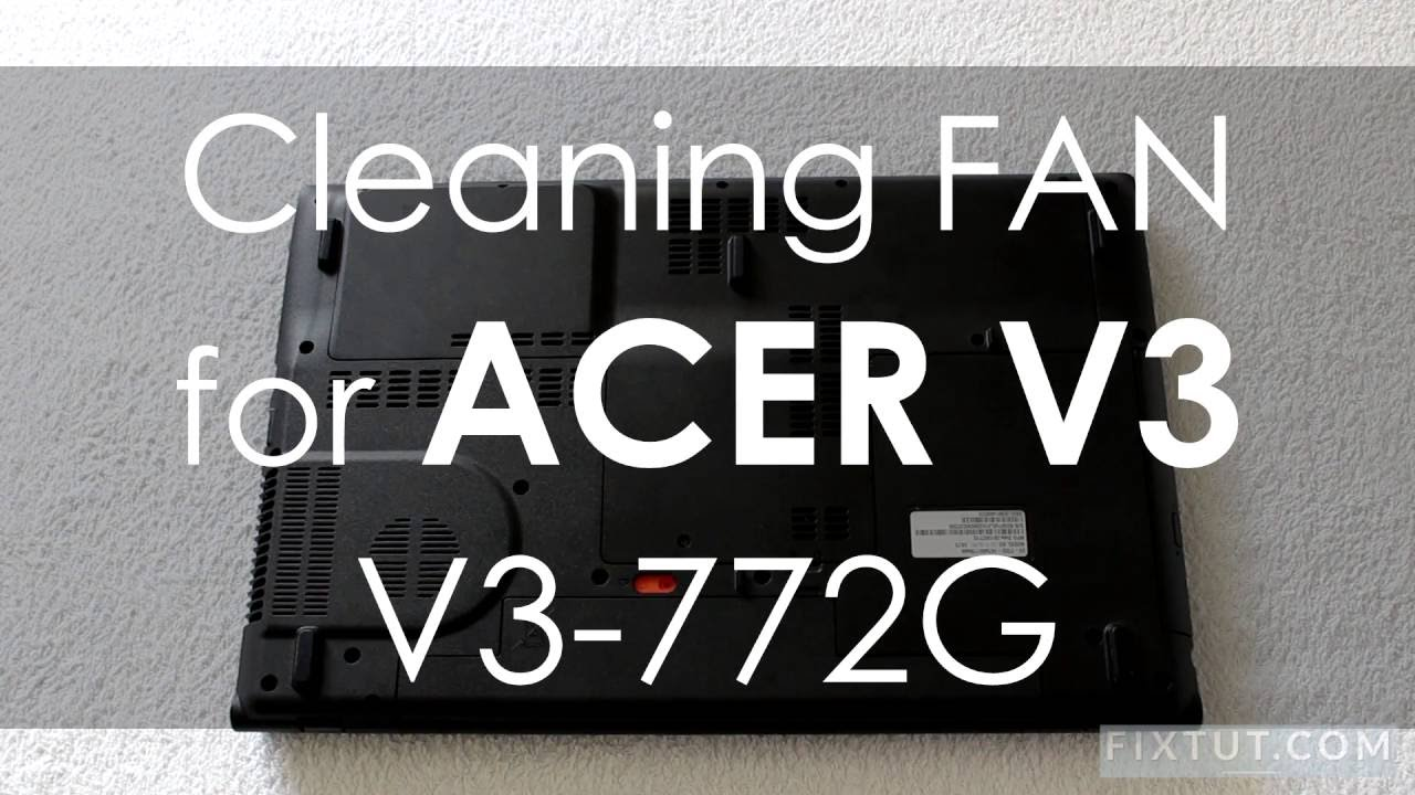 acer aspire v3 771g and 772g disassembly and fan cleaning
