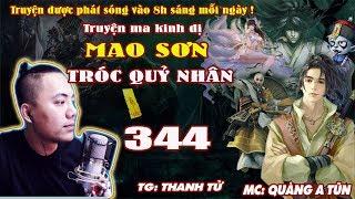 Mao Sơn Tróc Quỷ Nhân [ Tập 344 ] Một Mình Cân Team - Truyện ma pháp sư- Quàng A Tũn