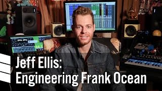 Jeff Ellis: Engineering Frank Ocean