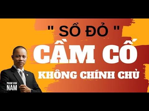 Cầm cố sổ đỏ KHÔNG CHÍNH CHỦ có bị vi phạm pháp luật I Phạm Văn Nam