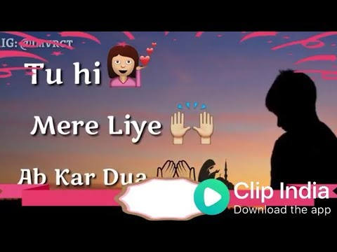 Tu hi Mere Liye Ab kar Dua | best ever whatsapp status video