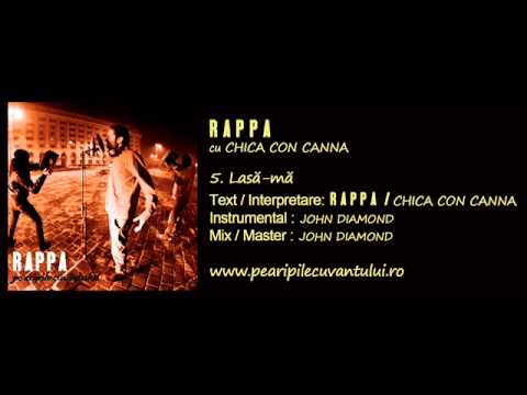 RAPPA - Lasă-mă (cu Chica Con Canna) [Pe Aripile Cuvântului / 2013]