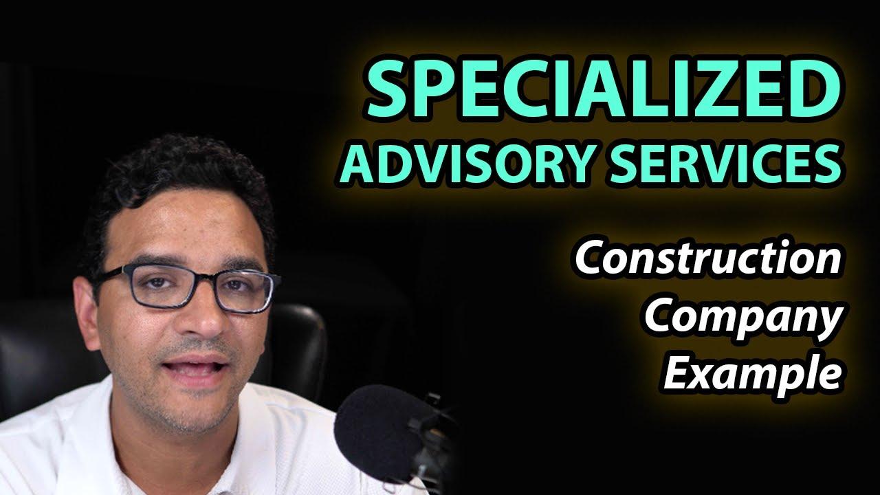 SPECIALIZED Advisory Services - Construction Company Example