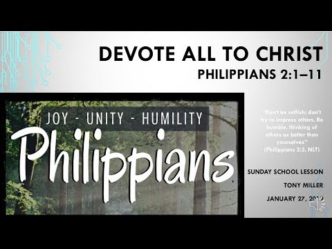 SUNDAY SCHOOL LESSON, JANUARY 27, 2019, Devote All To Christ, Philippians 2:1-11