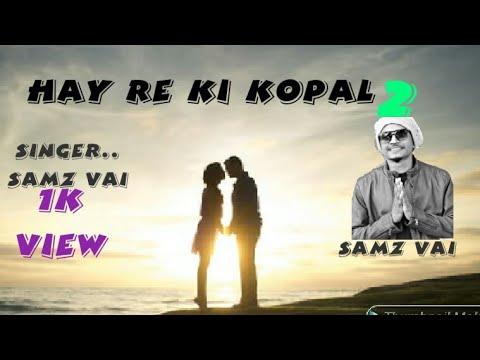 Hay Re Ki Kopal,,,new Song Samz Vai 2019.mp4