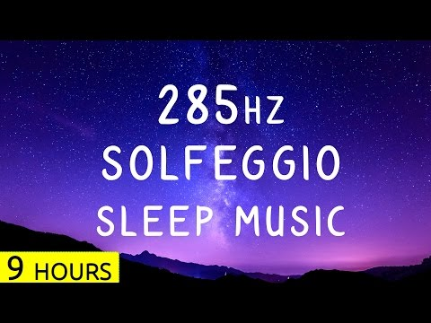 285Hz - Solfeggio Sleep Music | Heals Tissues | Deep Sleep Meditation Music, Healing Music | 9 Hrs