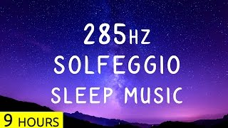 285Hz - Solfeggio Sleep Music  Heals Tissues  Deep Sleep Meditation Music, Healing Music  9 Hrs