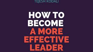 How to Become a More Effective Leader - Tejesh Kodali