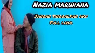 Gambar cover Nazia Marwiana - Jangan Tinggalkan Aku ( Full Lirik )