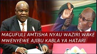 MAGUFULI Amtisha Nyau Waziri wake, Mwenyewe Ajibu Mapema Kabla ya Hatari Hakuna kulala Dadeki!