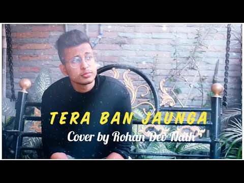 tera-ban-jaunga-cover-song- -new-unplugged-version- -cover-by-rohan-dev-nath- -movie---kabir-singh