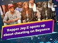 Rapper Jay-Z opens up about cheating on Beyonce - Hollywood News