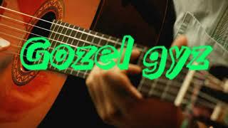 """Turkmen gitara - """"Gozel gyz""""  taze 2018 bet aydym!!!"""