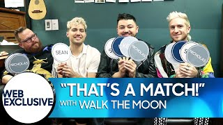 """""""That's a Match!"""" with WALK THE MOON"""