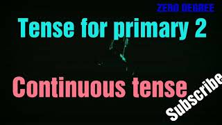 Tense for primary,  continuous tenses