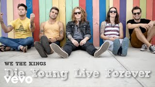 We The Kings - Die Young Live Forever (Audio)
