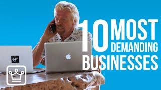 10 Most DEMANDING Businesses