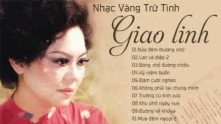 Tiếng Hát Xé Lòng Của Nữ Hoàng Sầu Muộn Giao Linh - Lk Nhạc Vàng Trữ Tình Hay Nhất