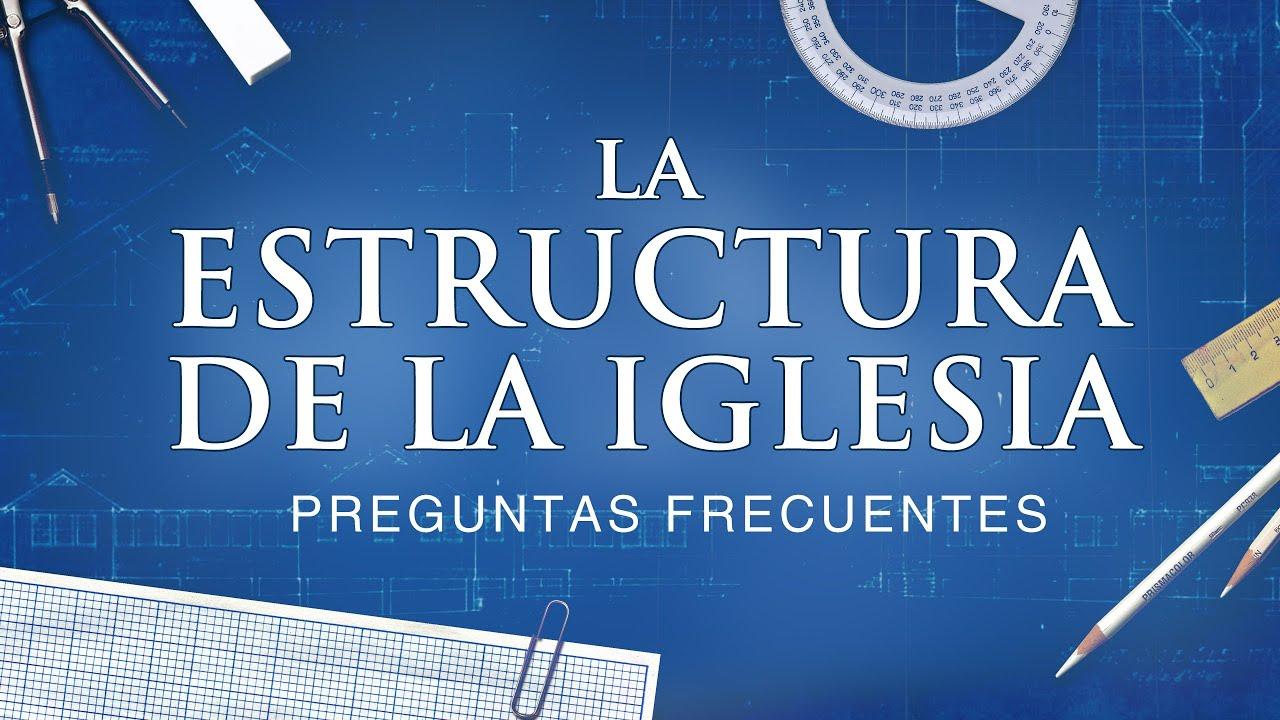 La Estructura De La Iglesia Preguntas Frecuentes Ministerios 119