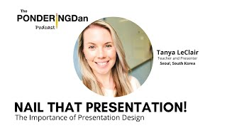 Nail That Presentation - The Importance of Presentation Design with Tanya LeClair