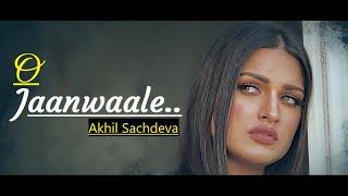 O Jaanwaale   Akhil Sachdeva   Himanshi Khurana   Kunaal Vermaa   Bhushan Kumar   Lyrics   New Songs