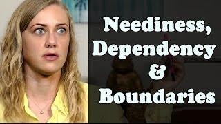 Neediness, Dependency & Boundaries - Mental Health Videos with Kati Morton