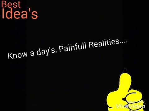 Sad Realities of Life,Know a day's Some Painfull Realities or facts of Life......