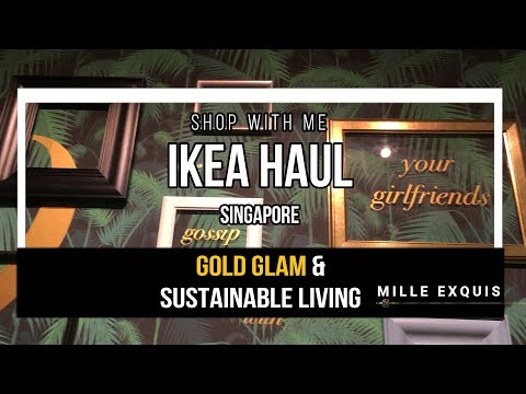 IKEA HAUL AFFORDABLE LUXE GOLD GLAM & SUSTAINABLE LIVING | Singapore AUGUST 2017 Shop With Me