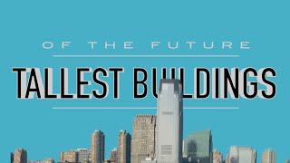 TOP 6 Tallest Structures of the Future