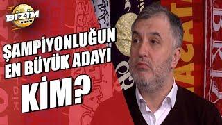 Bizim Tribün Şampiyonluğun En Büyük Adayı Kim? 16.02.2019