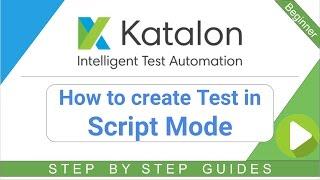 Katalon Studio 7 - كيفية إنشاء اختبار في البرنامج النصي الوضعية ،