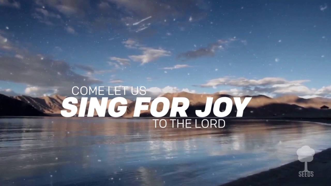 Come Let US Sing For Joy To The Lord Psalms
