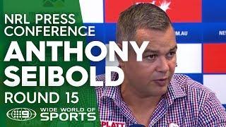 NRL Press Conference: Anthony Seibold - Round 15 | NRL on Nine