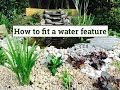 How to fit a water feature