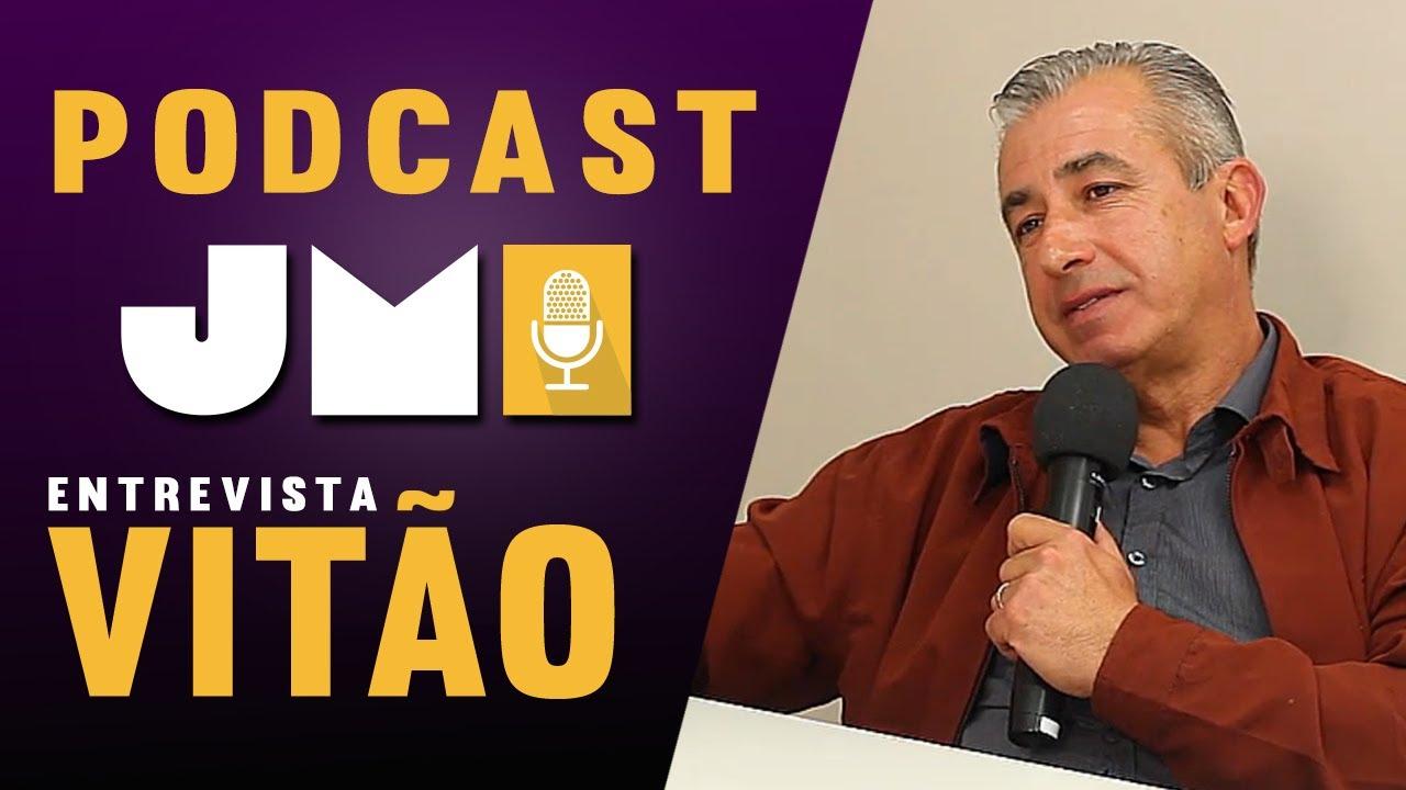 Podcast JM, com o ex prefeito Vitão
