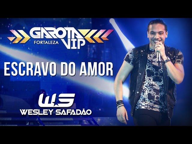 Wesley Safadão — Escravo do amor [Garota Vip Fortaleza 2015]