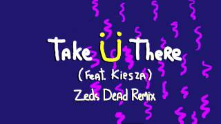 Jack Ü Take Ü There Feat. Kiesza Zeds Dead Remix