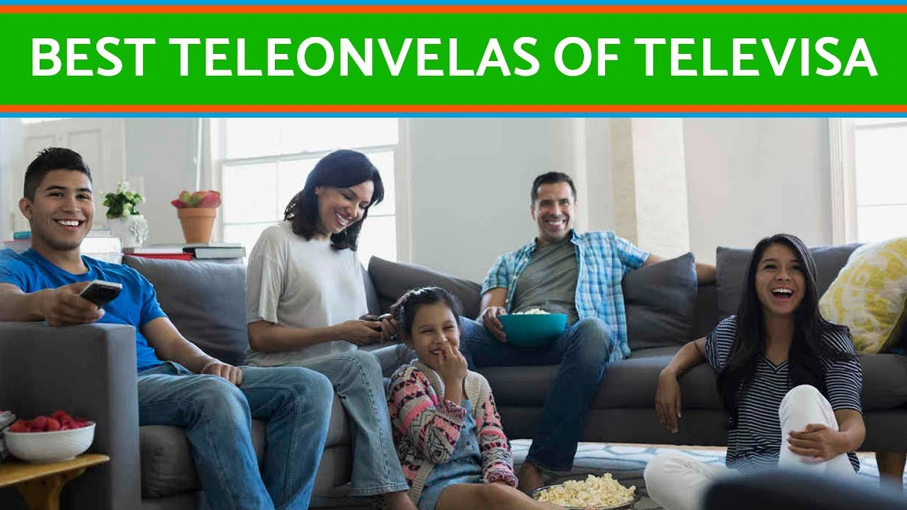 The best telenovelas of Televisa