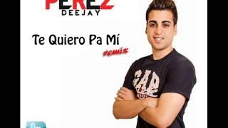 Te Quiero Pa Mí - Manuel Pérez Remix